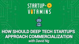 How Should Deep Tech Startups Approach Commercialization