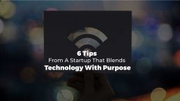6-Tips-from-a-Startup-that-Blends-Technology-with-Purpose--